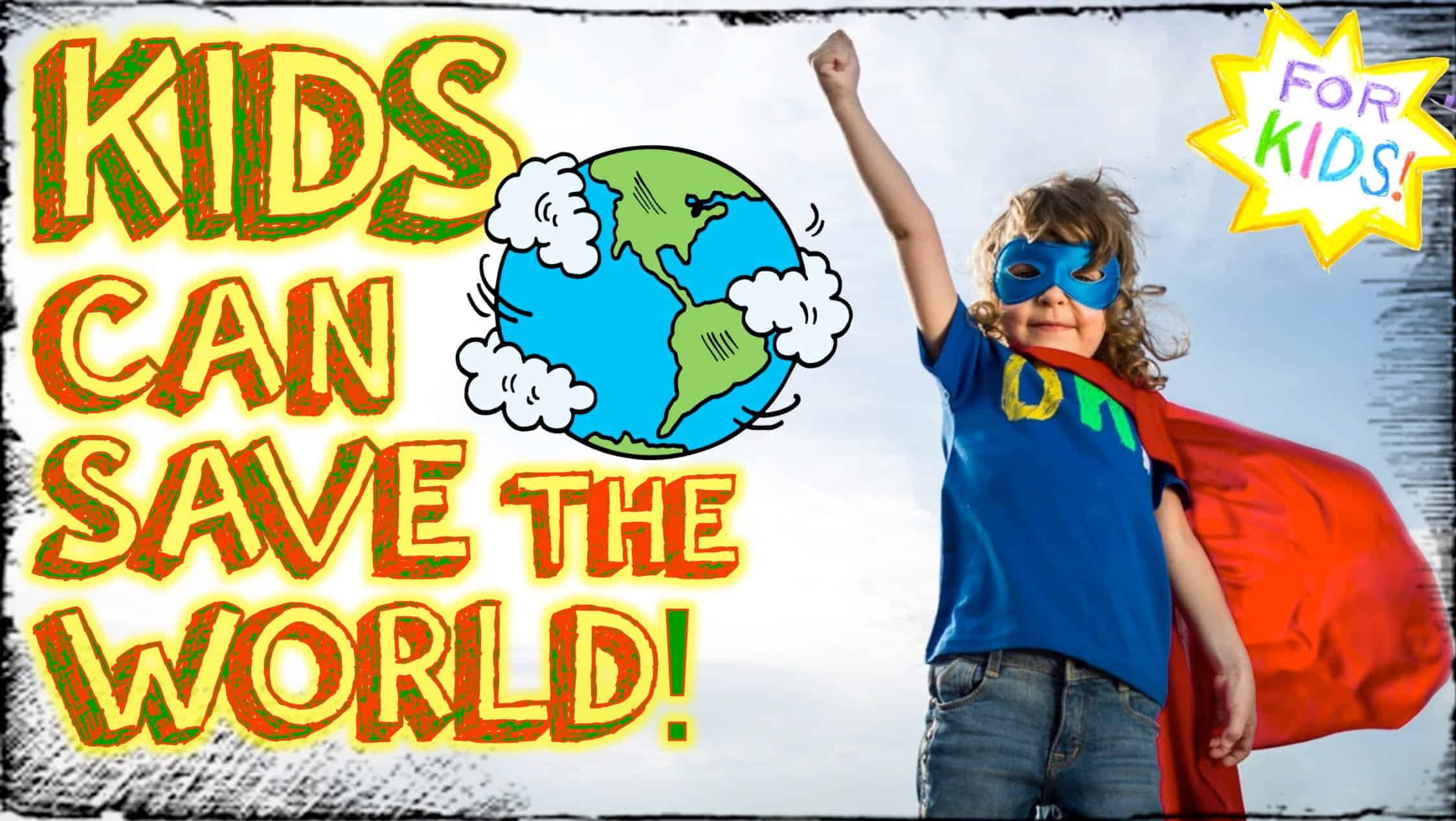 How KIDS Can Save The World!!! [A Video For Kids!]