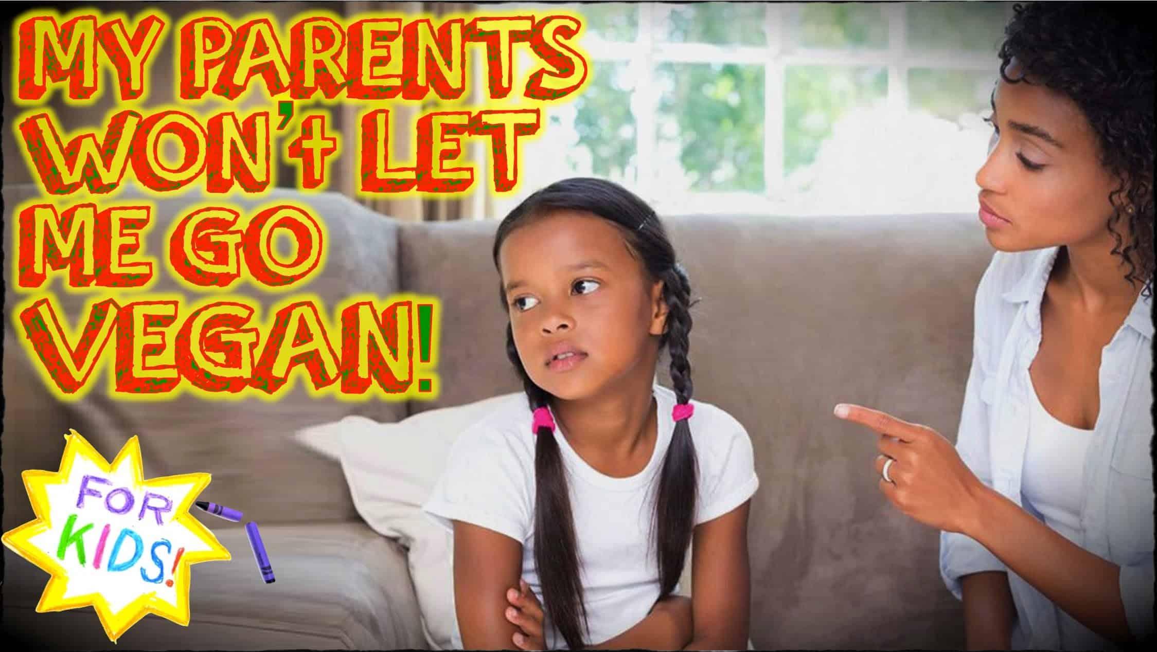 My Parents Won't Let Me Go Vegan! [Advice from REAL VEGAN