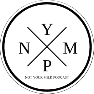 Not Your Milk Podcast